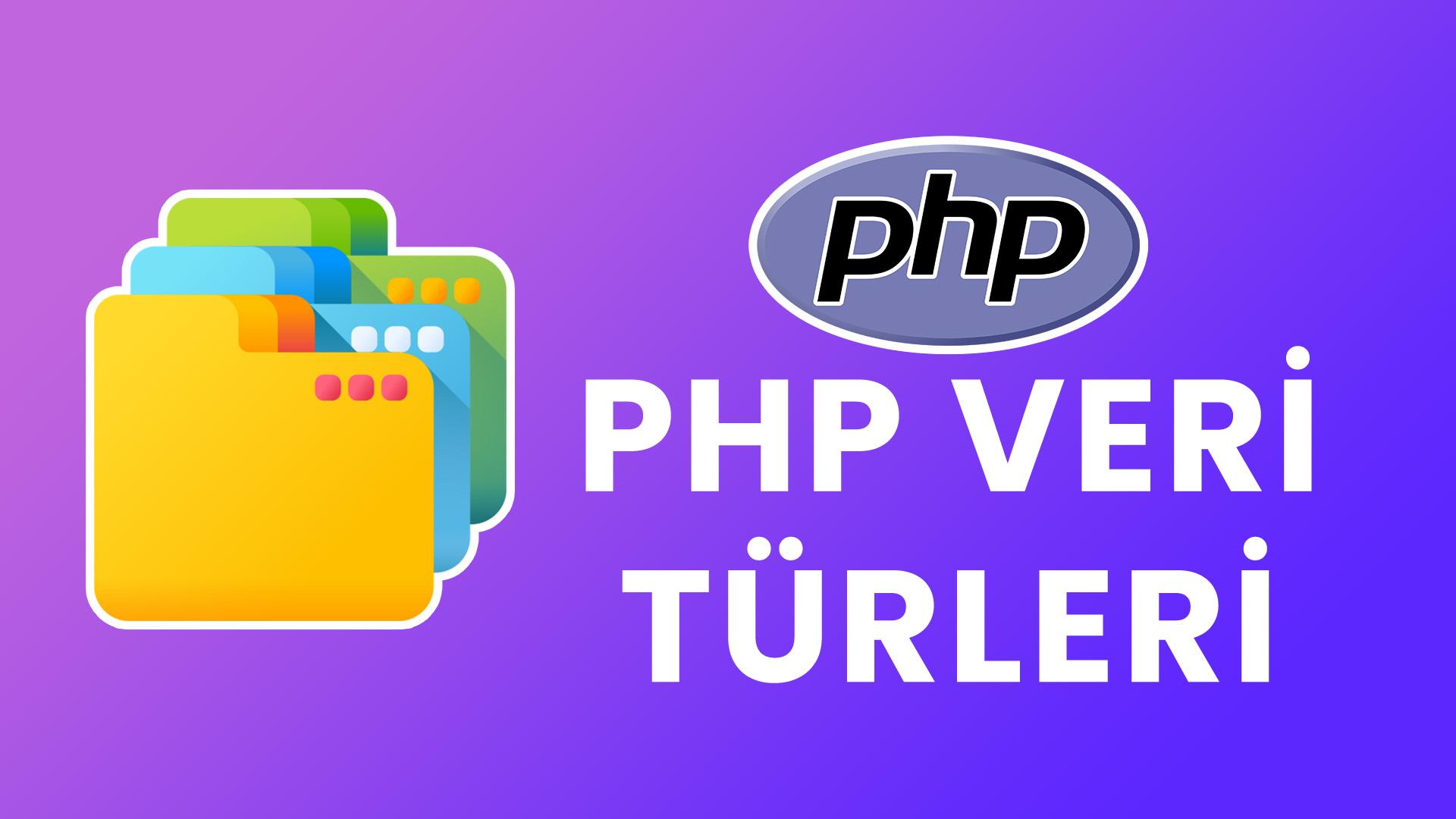 PHP Veri Türleri / Tipleri Nelerdir?